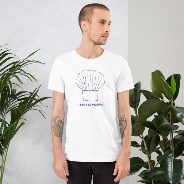 funny chef t-shirt I see fed people